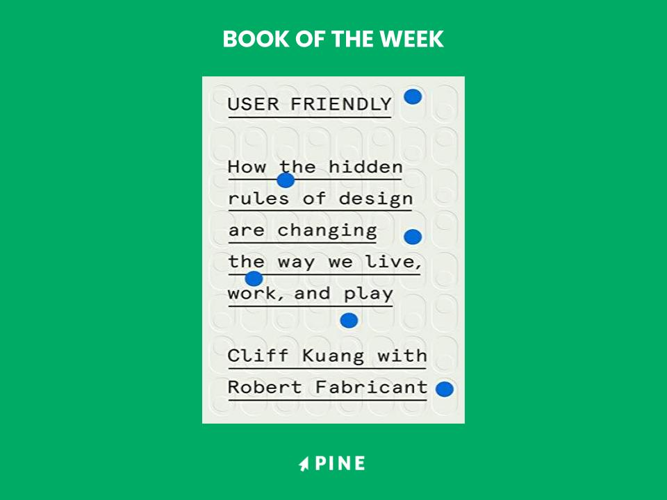 book that says User Friendly: How the Hidden Rules of Design are Changing the Way We Live,
